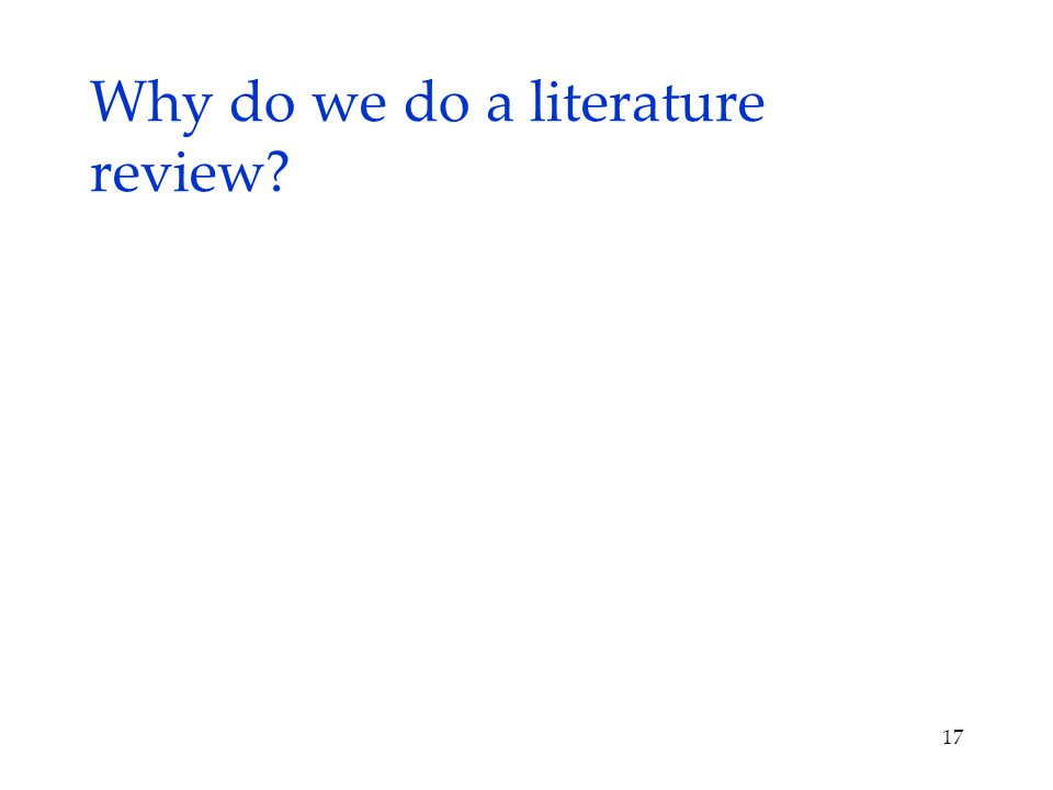 Why do we do a literature review 17