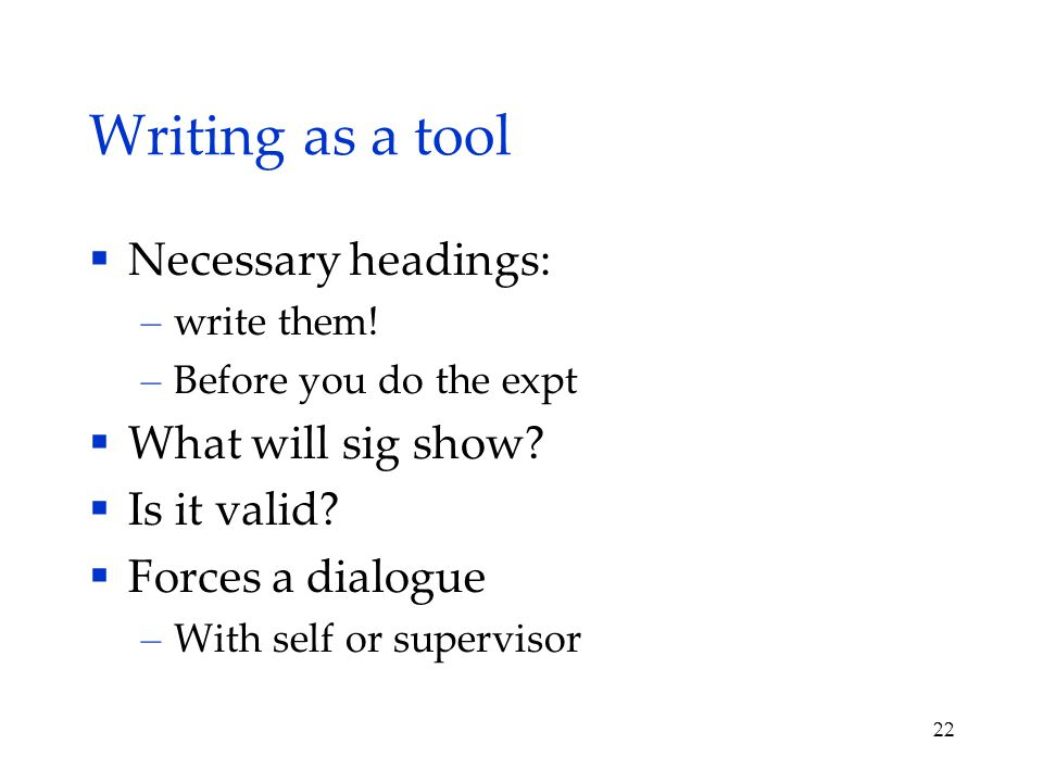 Writing as a tool  Necessary headings: – write them.