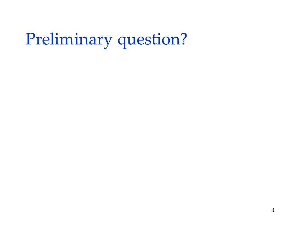 Preliminary question? 4