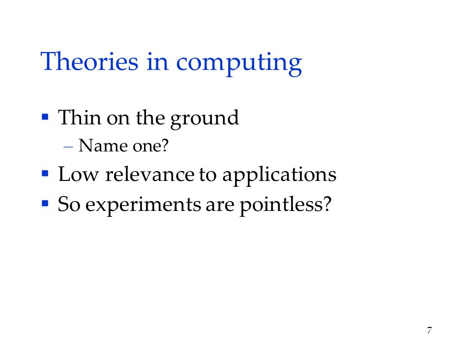 Theories in computing  Thin on the ground – Name one.