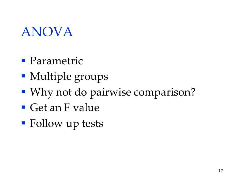 ANOVA  Parametric  Multiple groups  Why not do pairwise comparison.