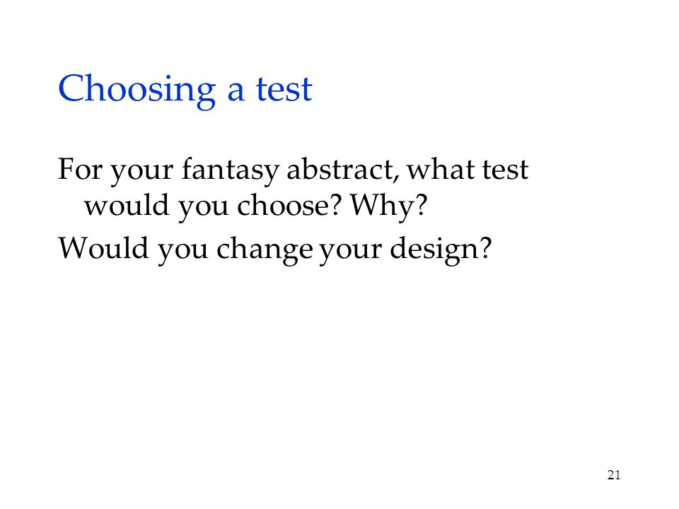 Choosing a test For your fantasy abstract, what test would you choose.