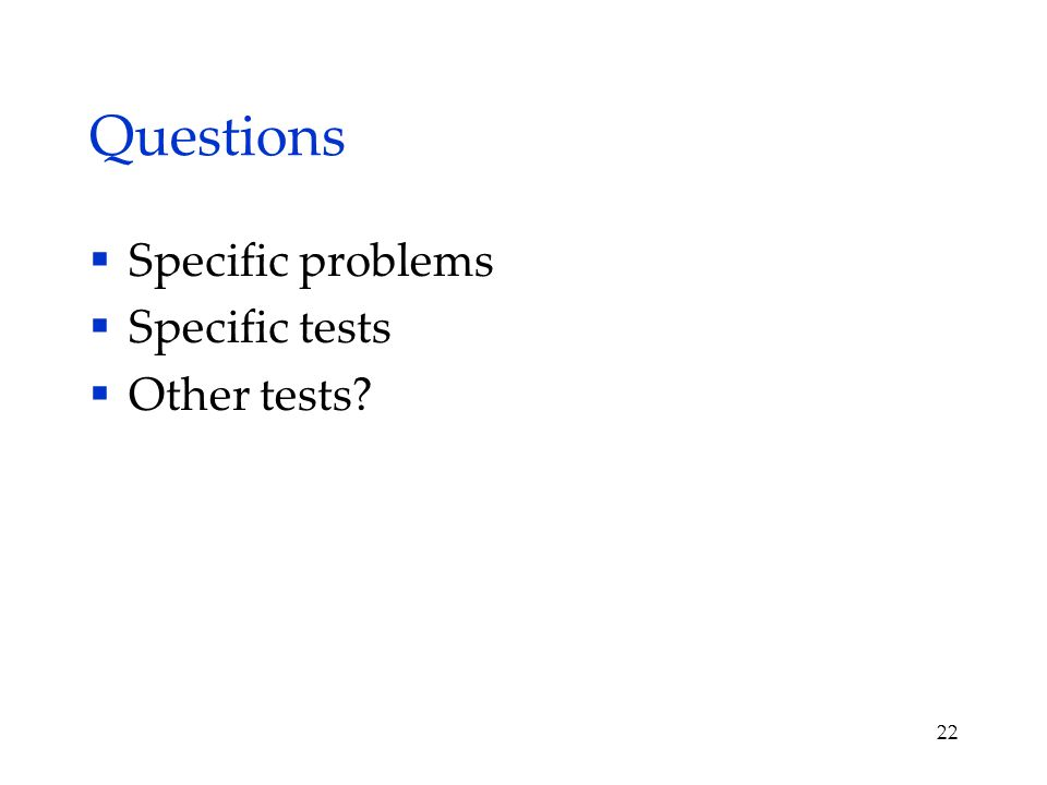 Questions  Specific problems  Specific tests  Other tests 22