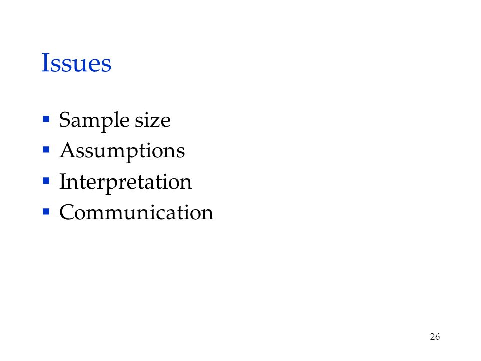 Issues  Sample size  Assumptions  Interpretation  Communication 26