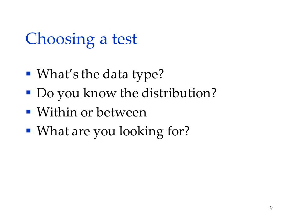 Choosing a test  What's the data type.  Do you know the distribution.