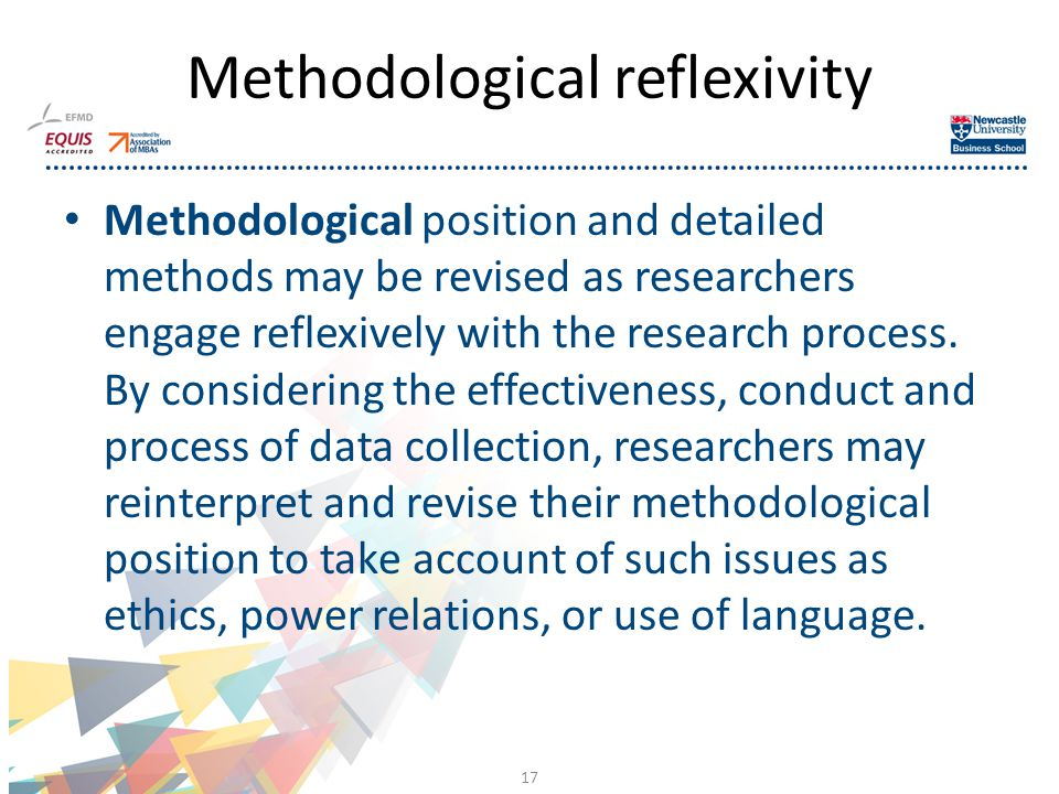 Methodological position and detailed methods may be revised as researchers engage reflexively with the research process.