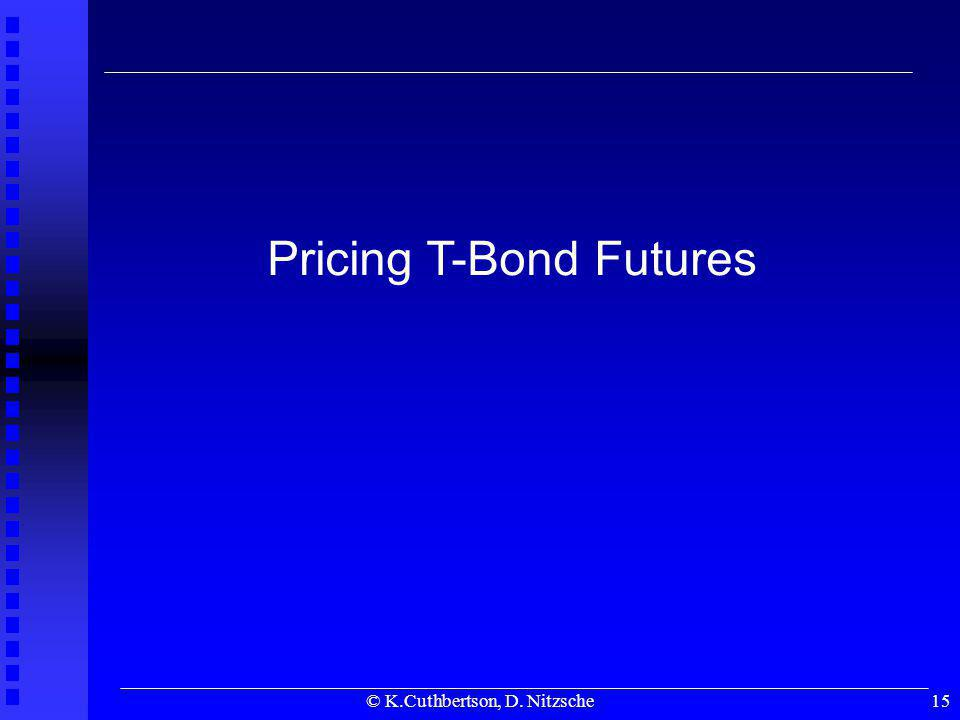 © K.Cuthbertson, D. Nitzsche15 Pricing T-Bond Futures