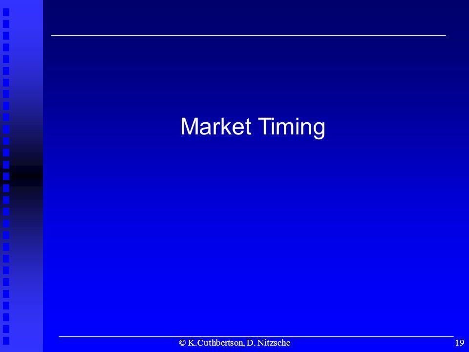 © K.Cuthbertson, D. Nitzsche19 Market Timing