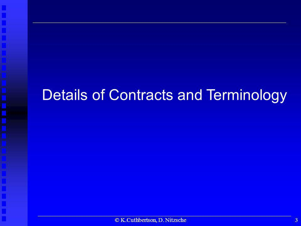 © K.Cuthbertson, D. Nitzsche3 Details of Contracts and Terminology