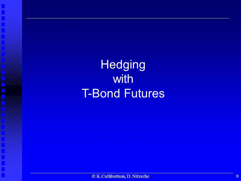 © K.Cuthbertson, D. Nitzsche9 Hedging with T-Bond Futures