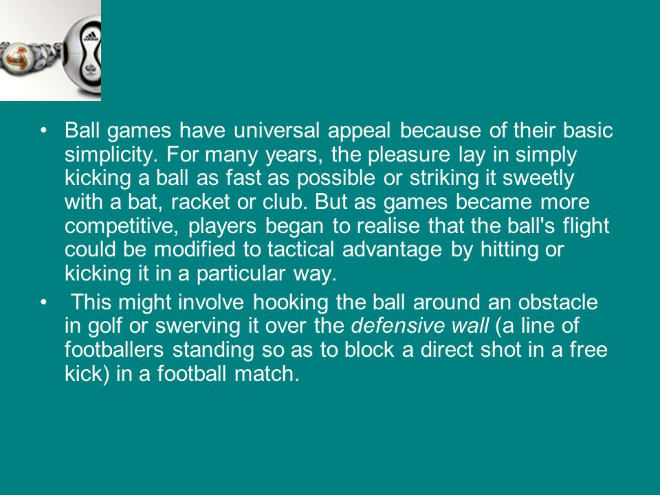 Ball games have universal appeal because of their basic simplicity.