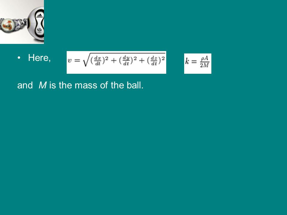 Here,, and M is the mass of the ball.