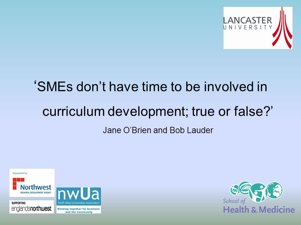 ' SMEs don't have time to be involved in curriculum development; true or false?' Jane O'Brien and Bob Lauder