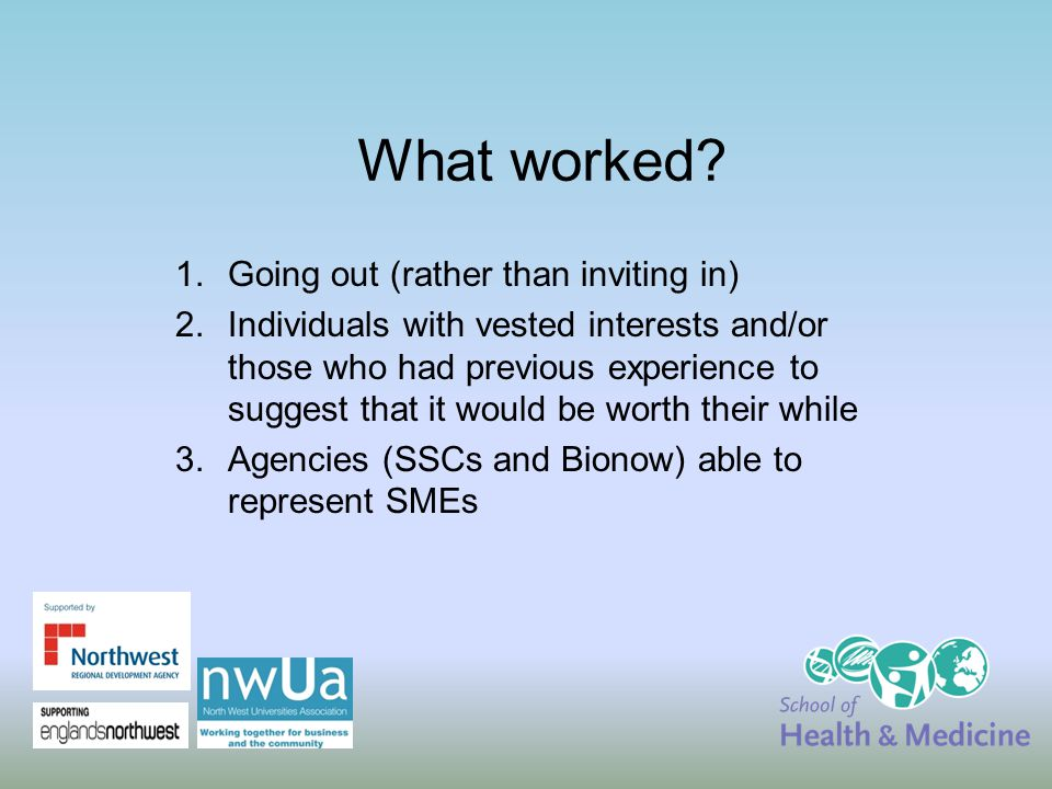 What worked? 1.Going out (rather than inviting in) 2.Individuals with vested interests and/or those who had previous experience to suggest that it wou
