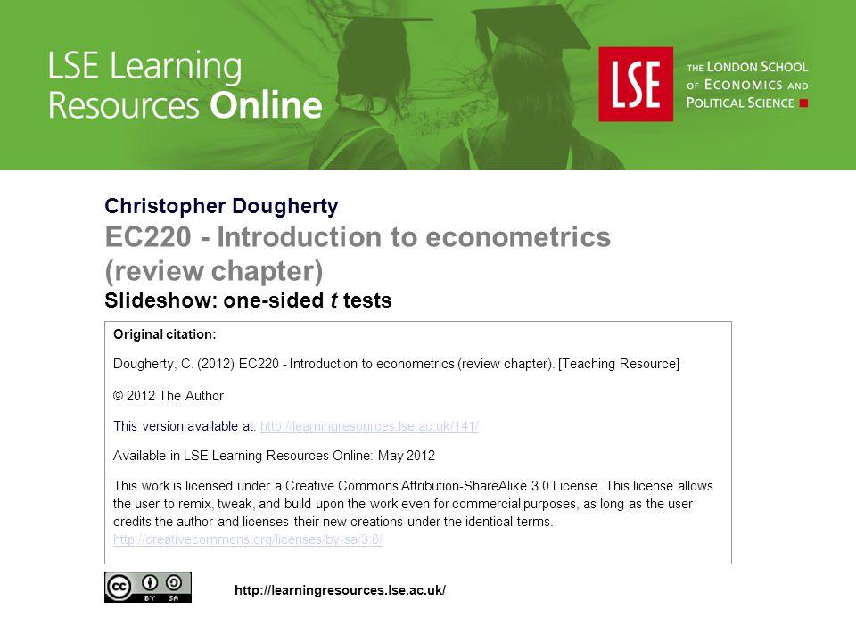 Christopher Dougherty EC220 - Introduction to econometrics (review chapter) Slideshow: one-sided t tests Original citation: Dougherty, C. (2012) EC220