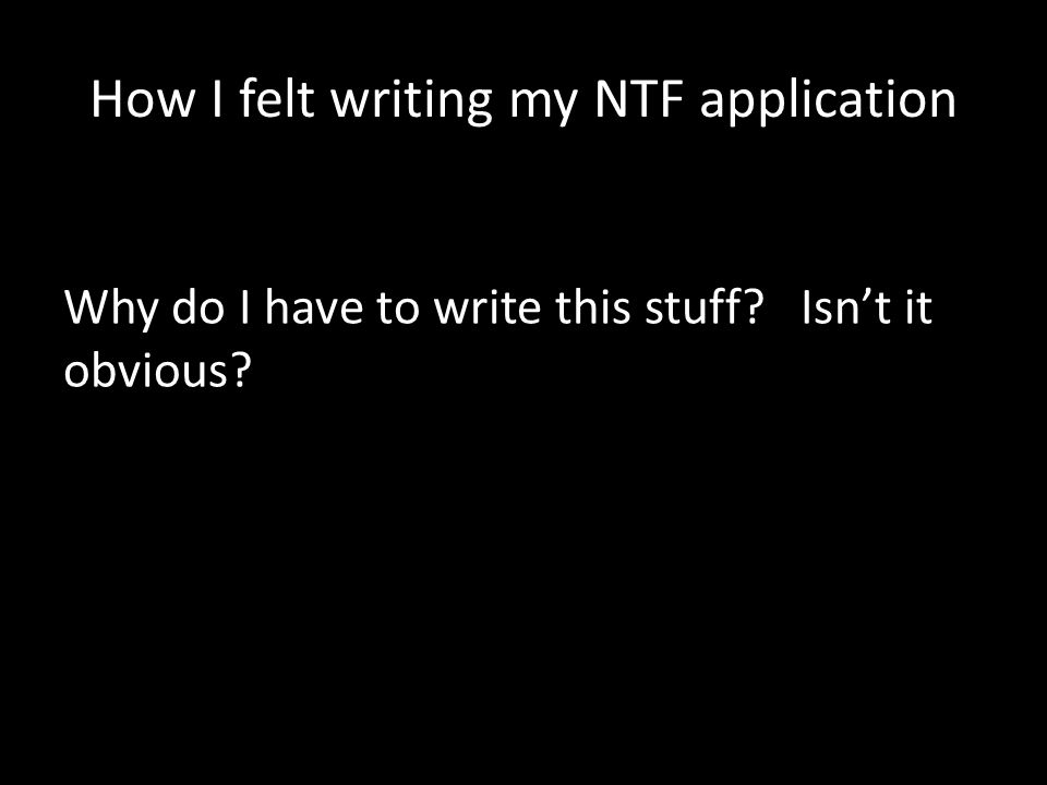 How I felt writing my NTF application Why do I have to write this stuff Isn't it obvious