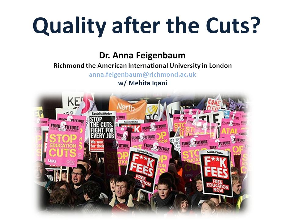 Quality after the Cuts? Dr. Anna Feigenbaum Richmond the American International University in London anna.feigenbaum@richmond.ac.uk w/ Mehita Iqani