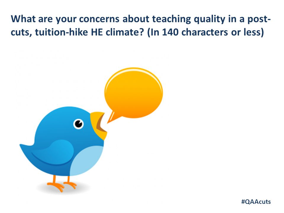 What are your concerns about teaching quality in a post- cuts, tuition-hike HE climate? (In 140 characters or less) #QAAcuts