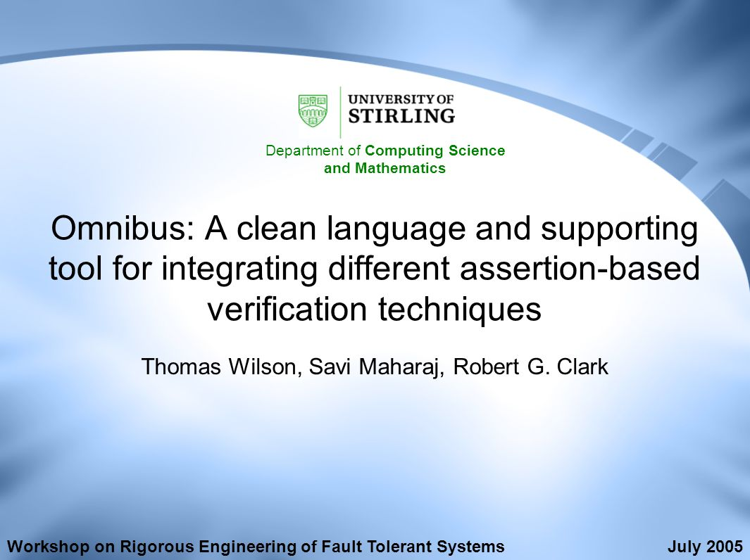 Omnibus: A clean language and supporting tool for integrating different assertion-based verification techniques Thomas Wilson, Savi Maharaj, Robert G.