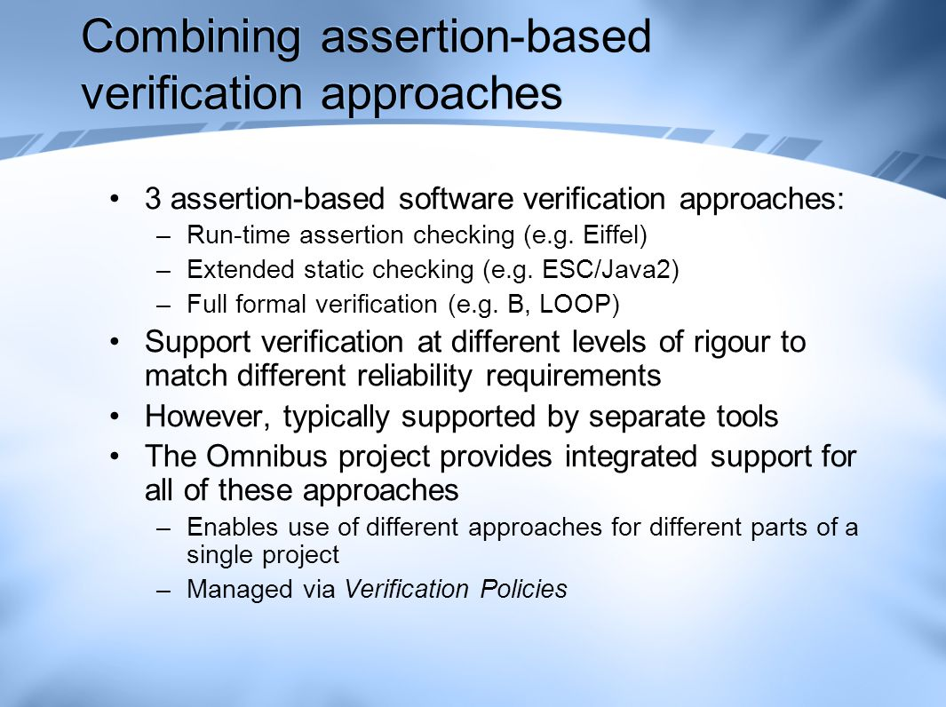 Combining assertion-based verification approaches 3 assertion-based software verification approaches: –Run-time assertion checking (e.g.