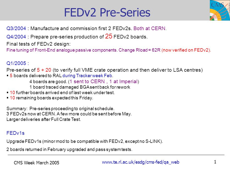 CMS Week March 2005 www.te.rl.ac.uk/esdg/cms-fed/qa_web 1 FEDv2 Pre-Series Q3/2004 : Manufacture and commission first 2 FEDv2s.