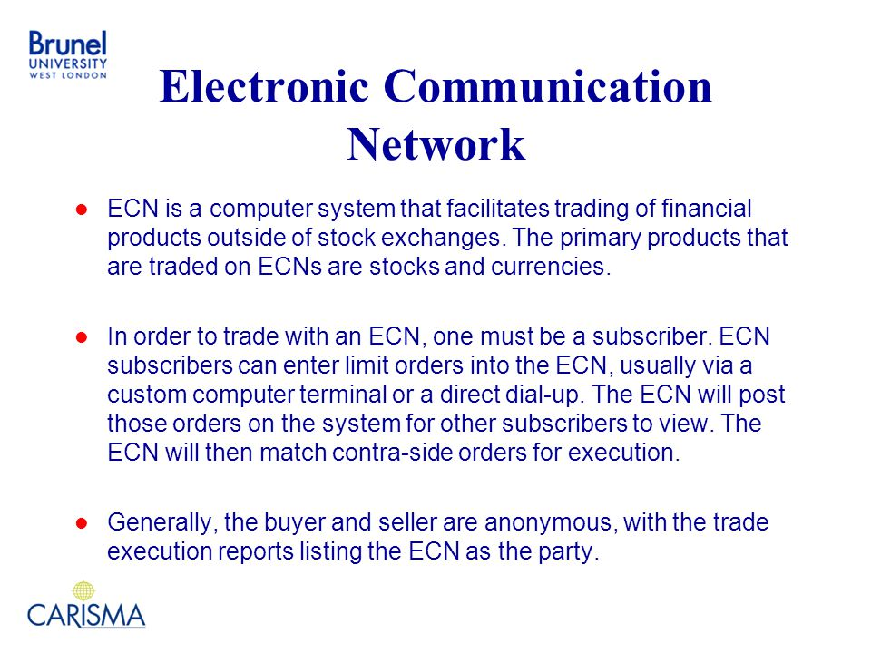 Electronic Communication Network ECN is a computer system that facilitates trading of financial products outside of stock exchanges.