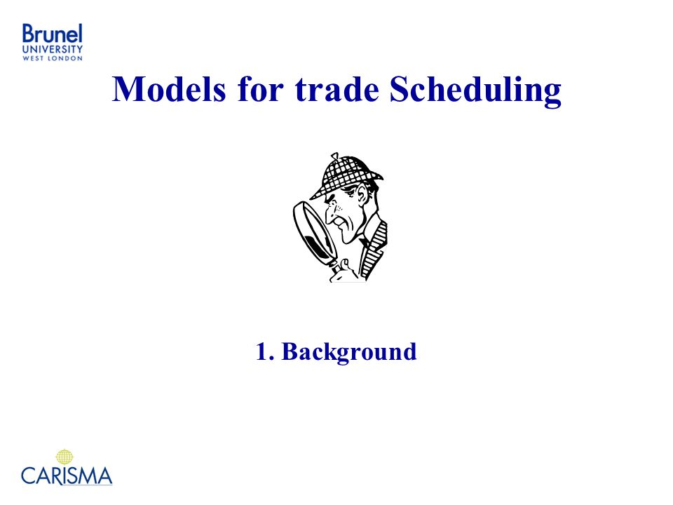 Models for trade Scheduling 1. Background