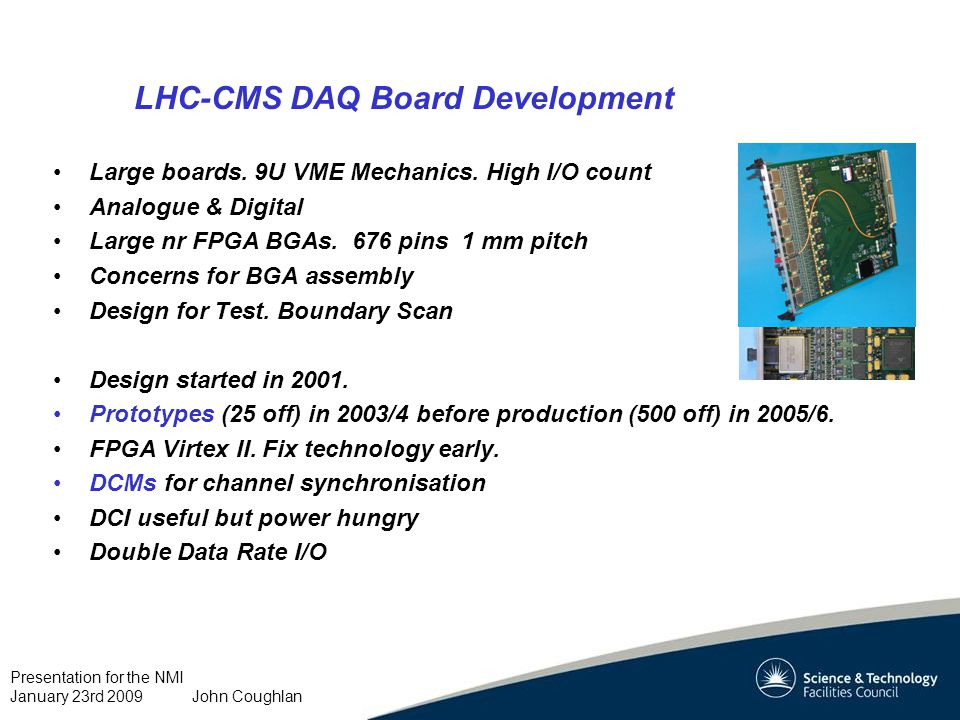 Presentation for the NMI January 23rd 2009 John Coughlan LHC-CMS DAQ Board Development Large boards.