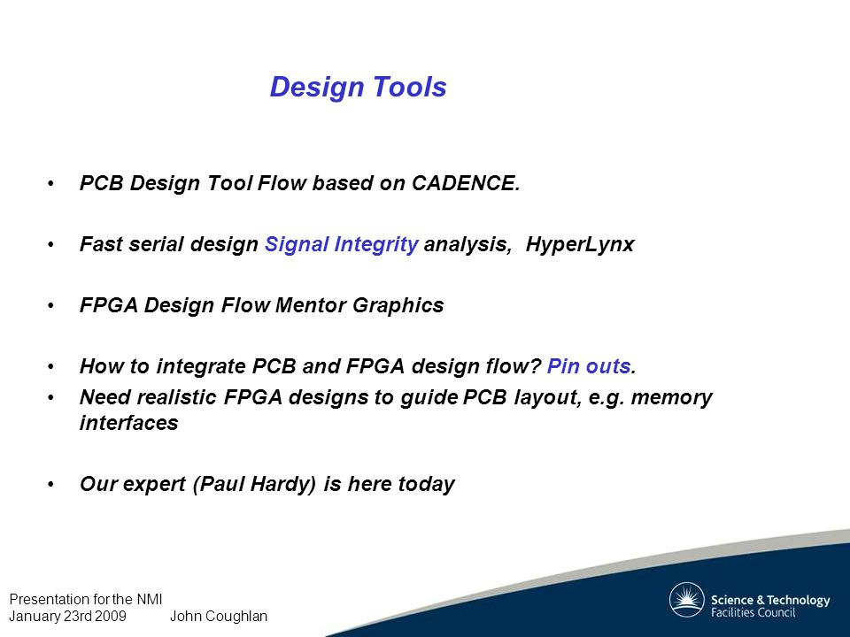 Presentation for the NMI January 23rd 2009 John Coughlan Design Tools PCB Design Tool Flow based on CADENCE.