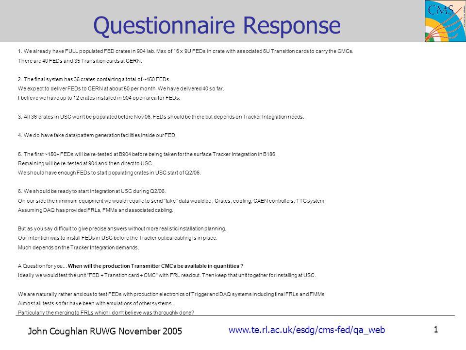 John Coughlan RUWG November 2005 www.te.rl.ac.uk/esdg/cms-fed/qa_web 1 Questionnaire Response 1.
