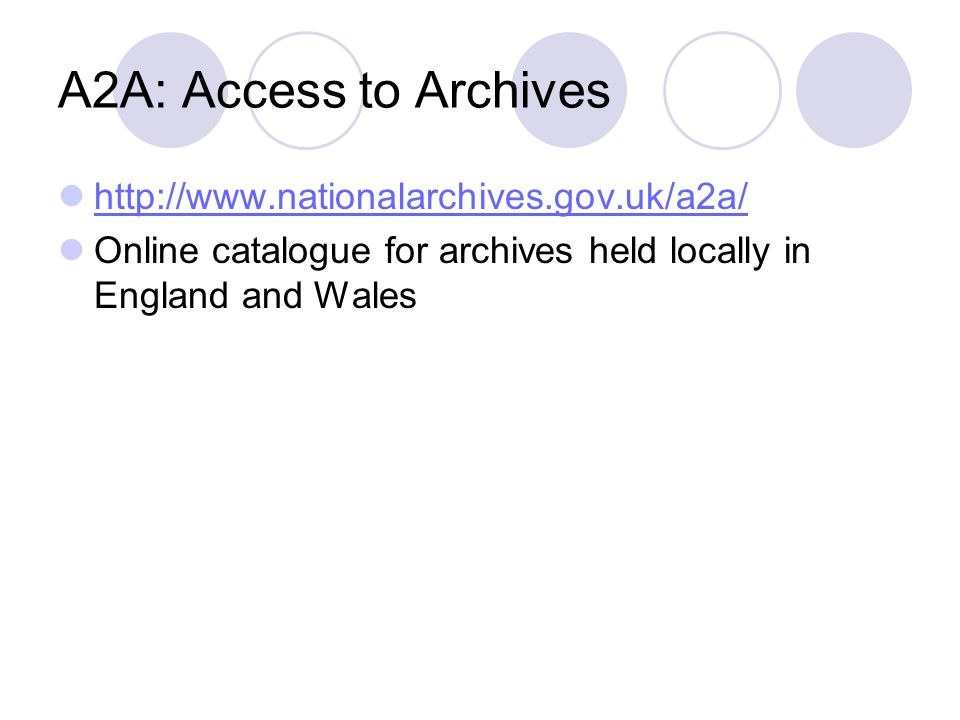 A2A: Access to Archives http://www.nationalarchives.gov.uk/a2a/ Online catalogue for archives held locally in England and Wales