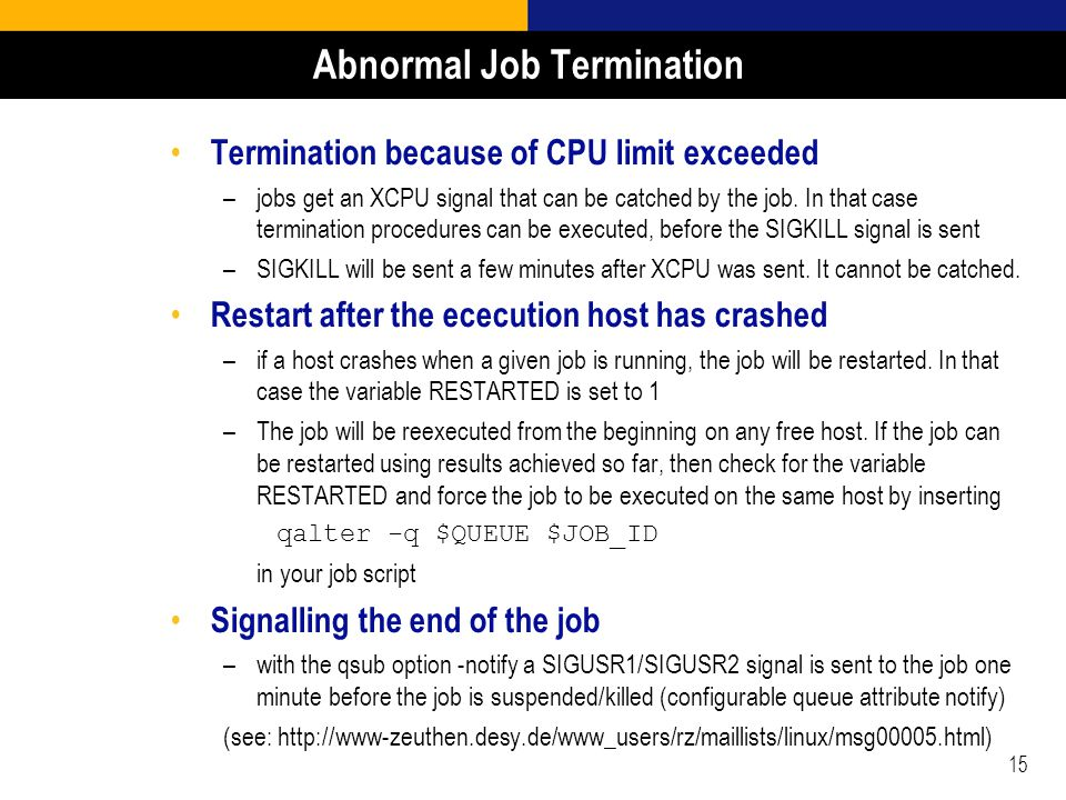 15 Abnormal Job Termination Termination because of CPU limit exceeded –jobs get an XCPU signal that can be catched by the job. In that case terminatio