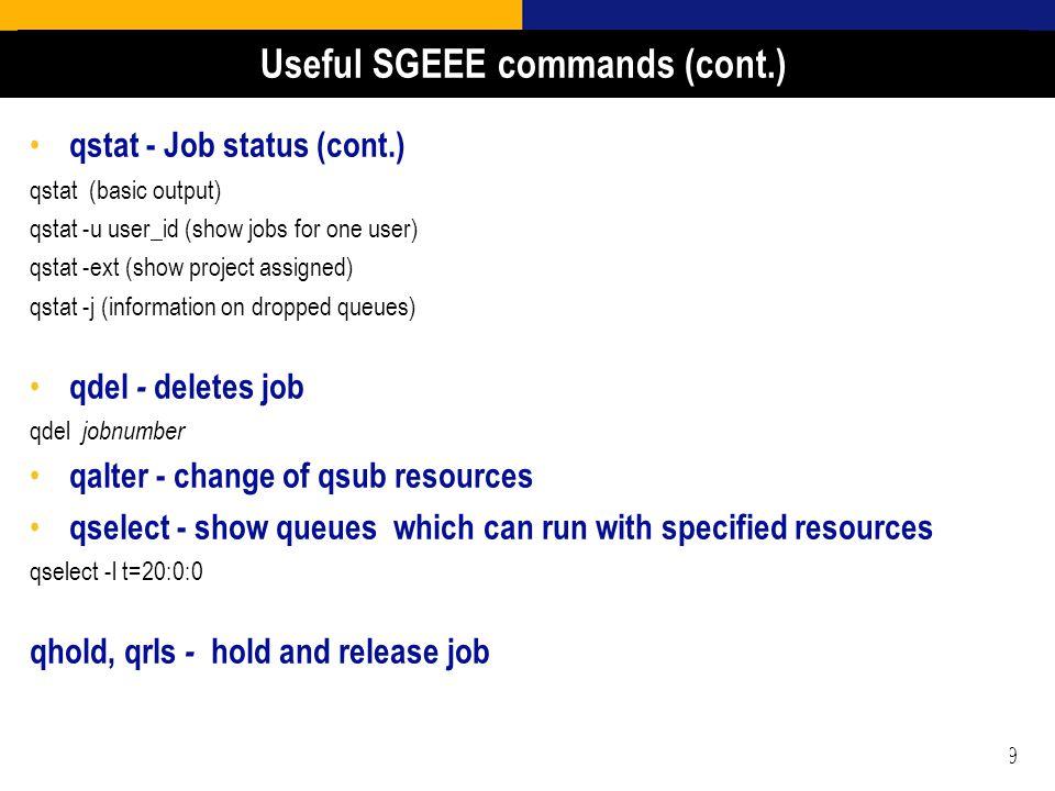 19 qstat - Job status (cont.) qstat (basic output) qstat -u user_id (show jobs for one user) qstat -ext (show project assigned) qstat -j (information