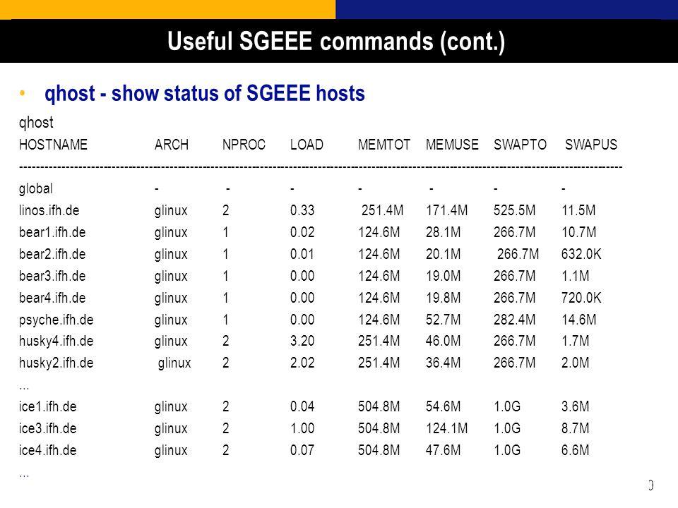 20 qhost - show status of SGEEE hosts qhost HOSTNAME ARCH NPROC LOAD MEMTOT MEMUSE SWAPTO SWAPUS -----------------------------------------------------