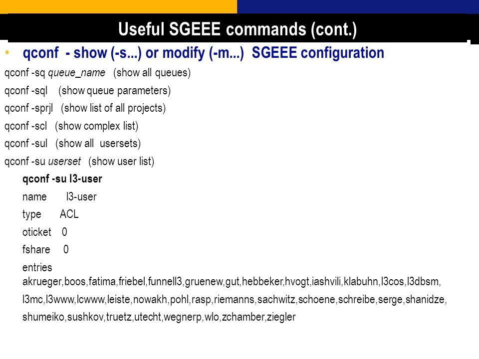 21 qconf - show (-s...) or modify (-m...) SGEEE configuration qconf -sq queue_name (show all queues) qconf -sql (show queue parameters) qconf -sprjl (