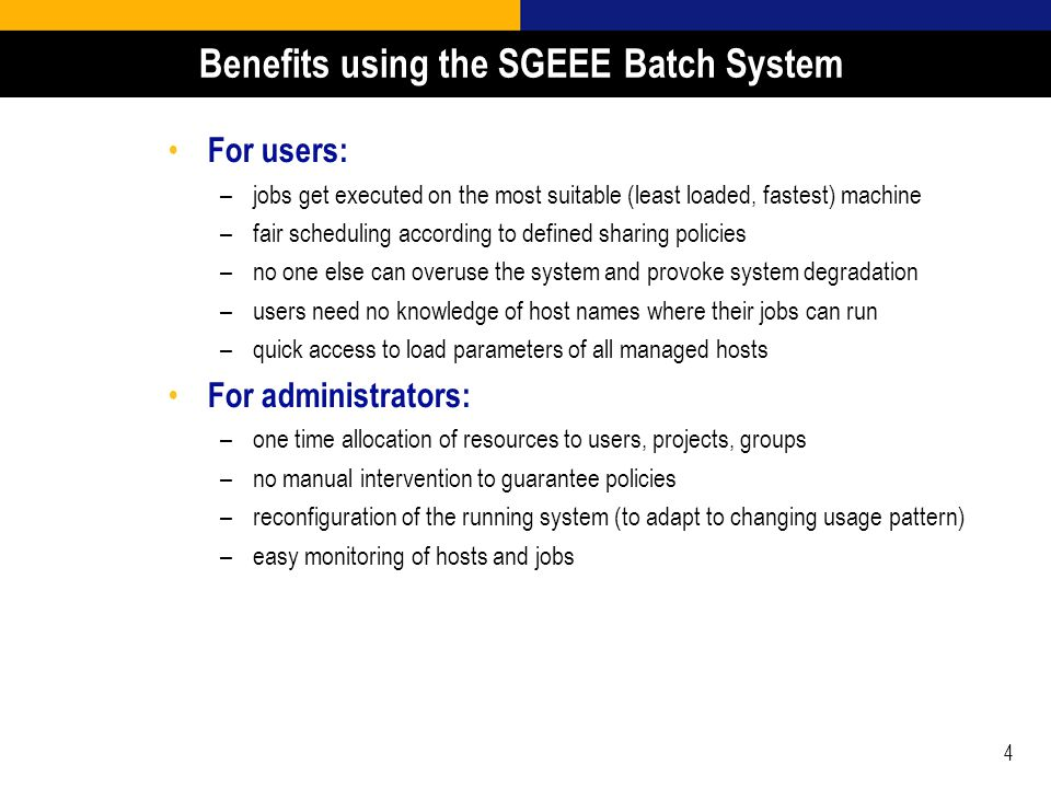 4 Benefits using the SGEEE Batch System For users: –jobs get executed on the most suitable (least loaded, fastest) machine –fair scheduling according