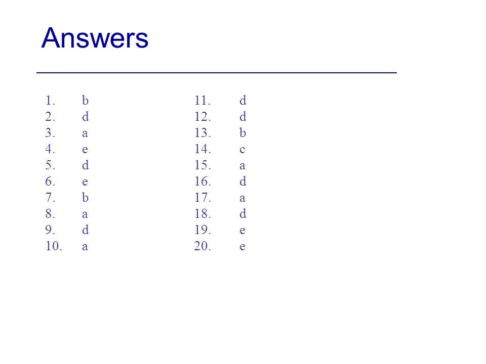 Answers 1.b 2.d 3.a 4.e 5.d 6.e 7.b 8.a 9.d 10.a 11.d 12.d 13.b 14.c 15.a 16.d 17.a 18.d 19.e 20.e