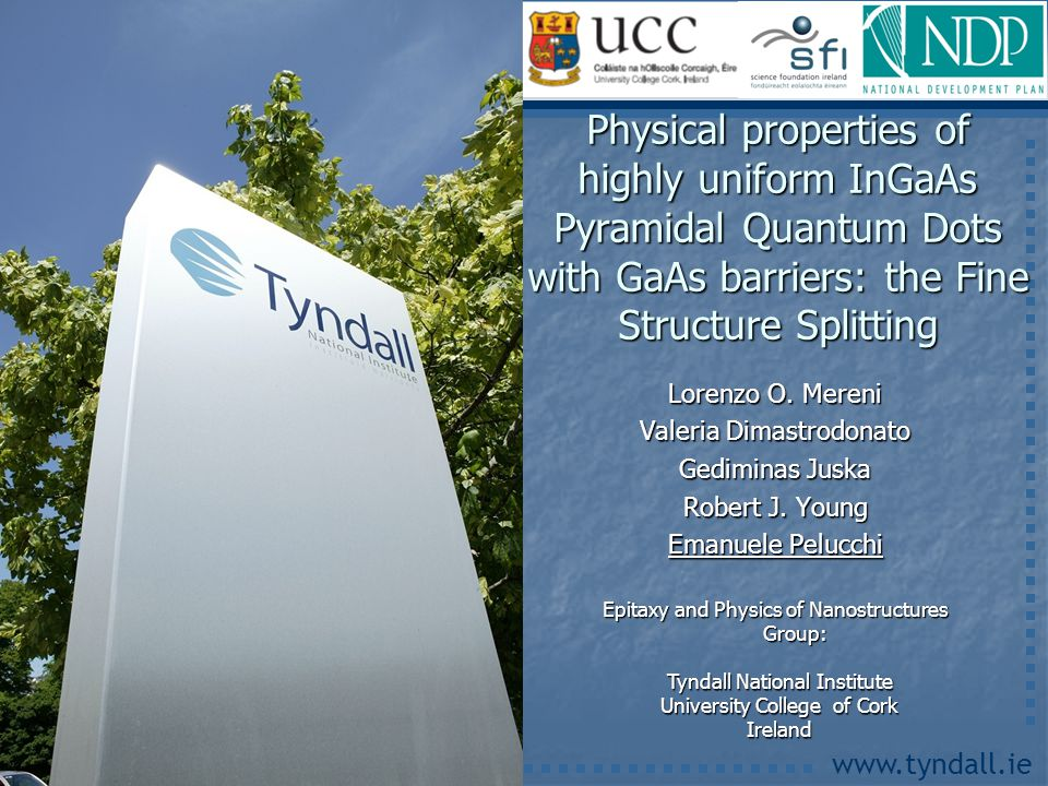 www.tyndall.ie Lorenzo O. Mereni Valeria Dimastrodonato Gediminas Juska Robert J. Young Emanuele Pelucchi Physical properties of highly uniform InGaAs