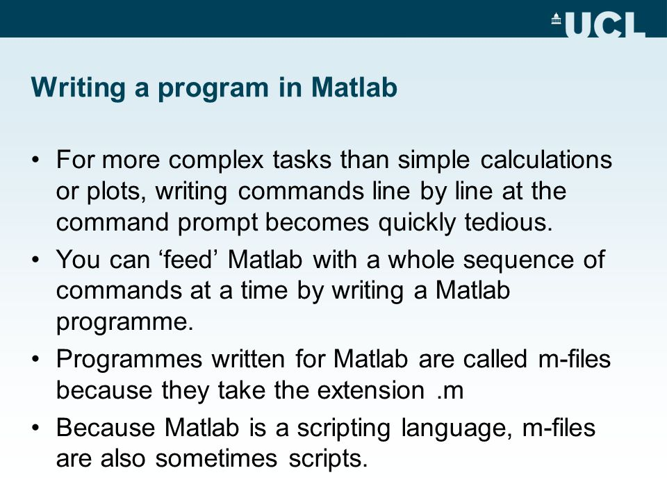 Writing a program in Matlab For more complex tasks than simple calculations or plots, writing commands line by line at the command prompt becomes quickly tedious.