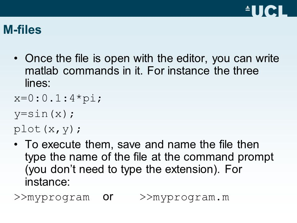 M-files Once the file is open with the editor, you can write matlab commands in it.