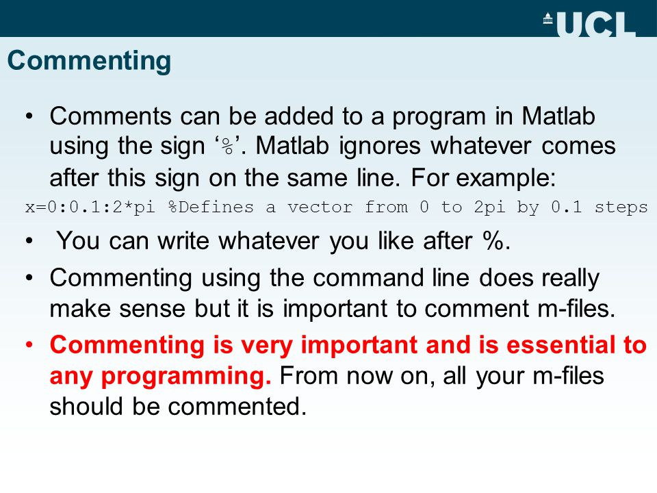 Commenting Comments can be added to a program in Matlab using the sign ' % '.