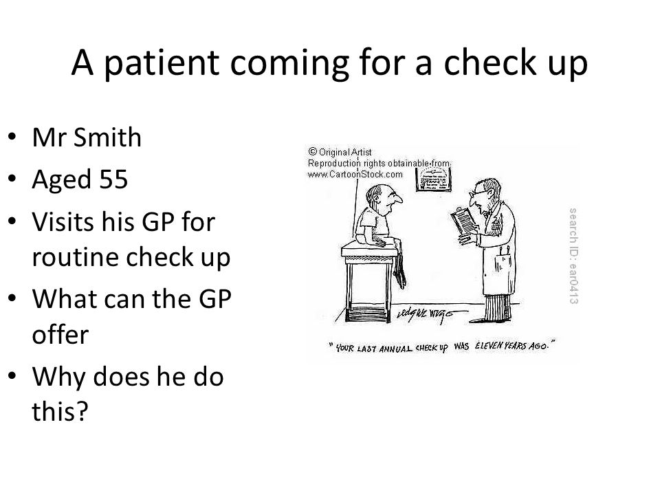 A patient coming for a check up Mr Smith Aged 55 Visits his GP for routine check up What can the GP offer Why does he do this?