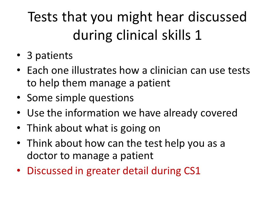 Tests that you might hear discussed during clinical skills 1 3 patients Each one illustrates how a clinician can use tests to help them manage a patie