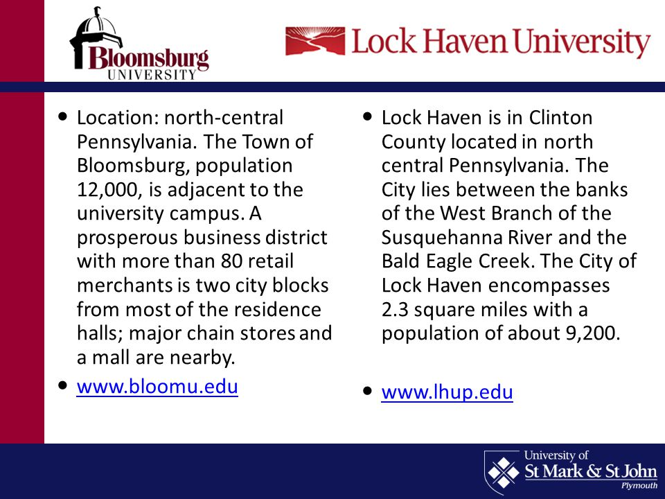 Location: north-central Pennsylvania. The Town of Bloomsburg, population 12,000, is adjacent to the university campus. A prosperous business district