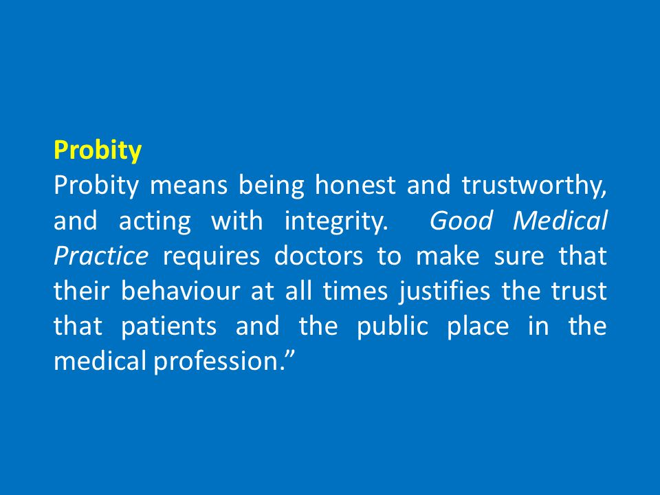Probity Probity means being honest and trustworthy, and acting with integrity.
