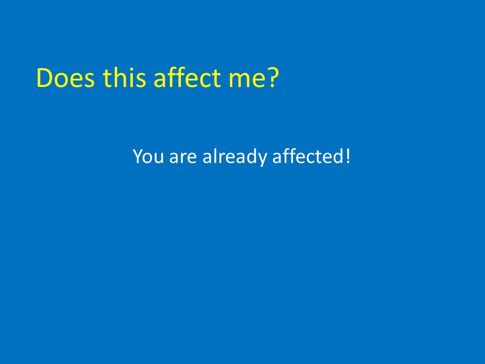 Does this affect me You are already affected!