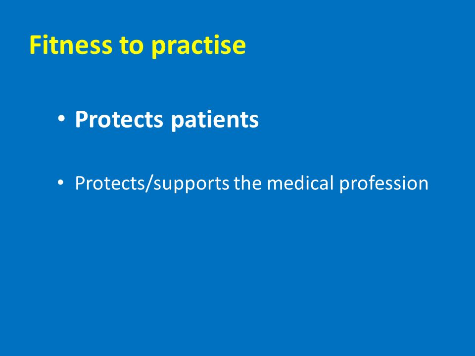 Fitness to practise Protects patients Protects/supports the medical profession
