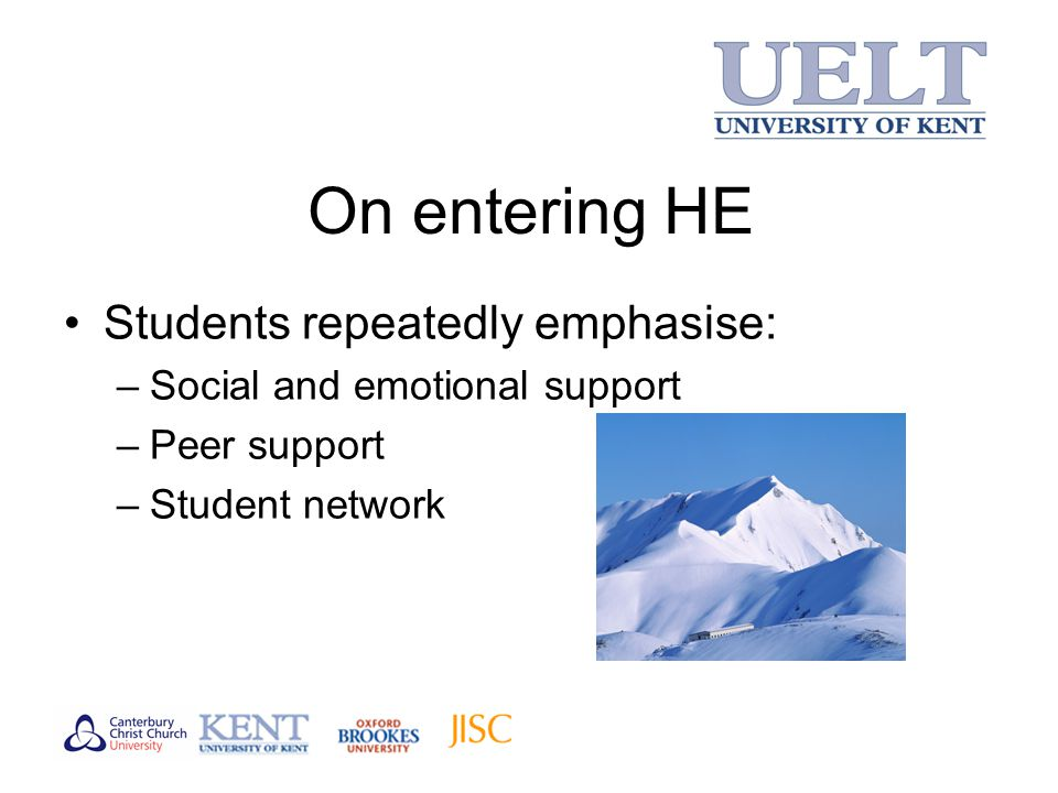 On entering HE Students repeatedly emphasise: –Social and emotional support –Peer support –Student network