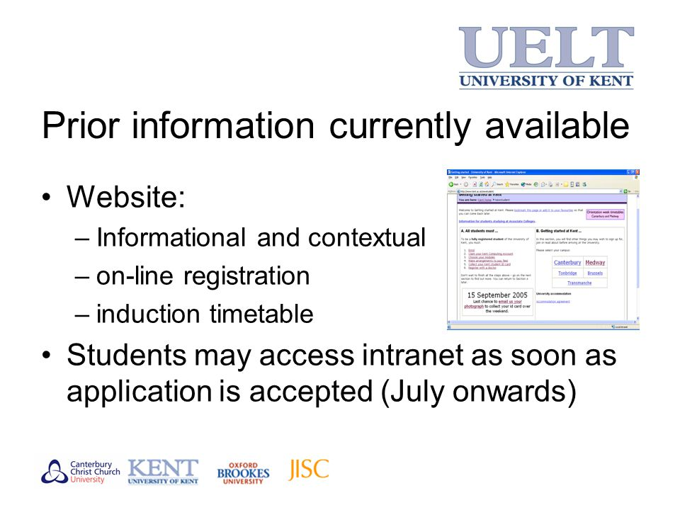 Prior information currently available Website: –Informational and contextual –on-line registration –induction timetable Students may access intranet as soon as application is accepted (July onwards)