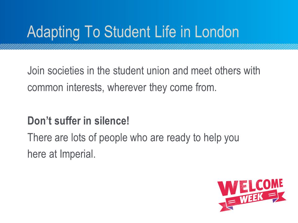 Join societies in the student union and meet others with common interests, wherever they come from.